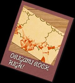 ORIGAMI ROCK HIGH!